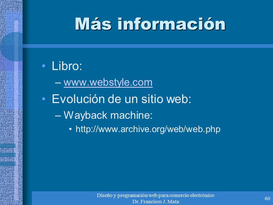 Diseño y programación web para comercio electrónico Dr. Francisco J. Mata 60 Más información Libro: –www.webstyle.comwww.webstyle.com Evolución de un