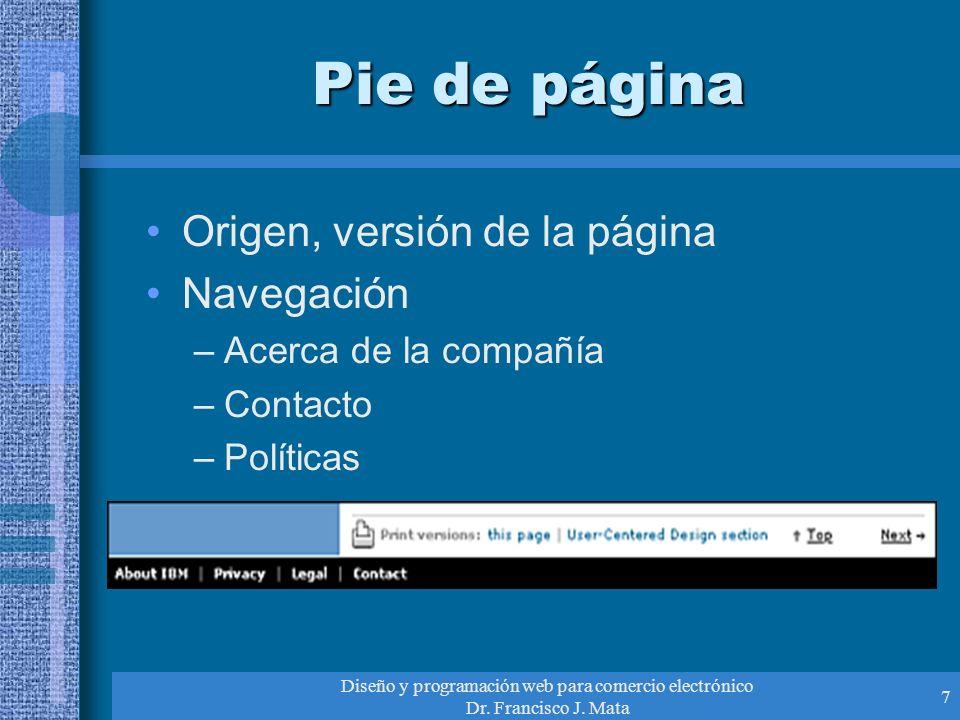Diseño y programación web para comercio electrónico Dr. Francisco J. Mata 7 Pie de página Origen, versión de la página Navegación –Acerca de la compañ