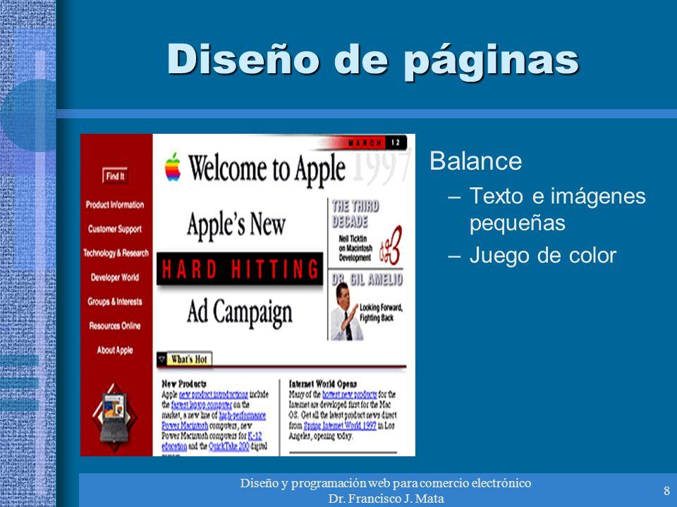 Diseño y programación web para comercio electrónico Dr. Francisco J. Mata 8 Diseño de páginas Balance –Texto e imágenes pequeñas –Juego de color