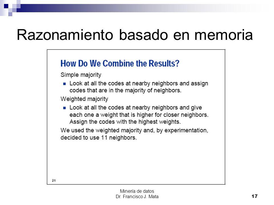 Minería de datos Dr. Francisco J. Mata 17 Razonamiento basado en memoria