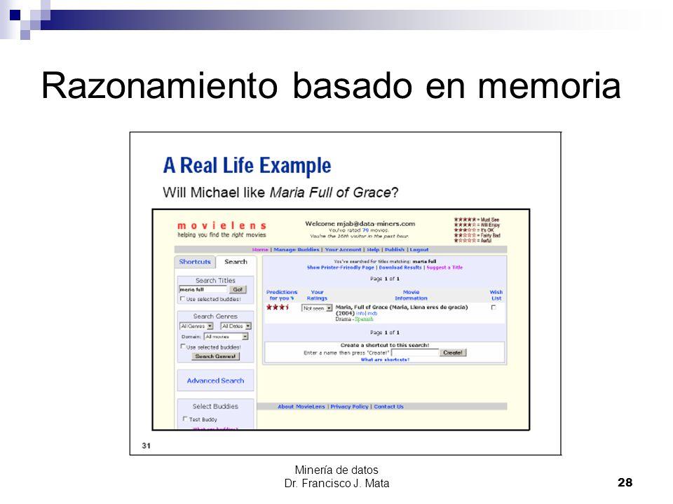Minería de datos Dr. Francisco J. Mata 28 Razonamiento basado en memoria