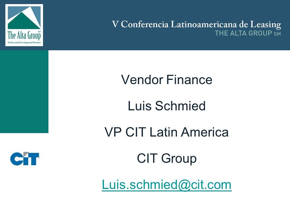 Insertar logo Vendor Finance Luis Schmied VP CIT Latin America CIT Group Luis.schmied@cit.com