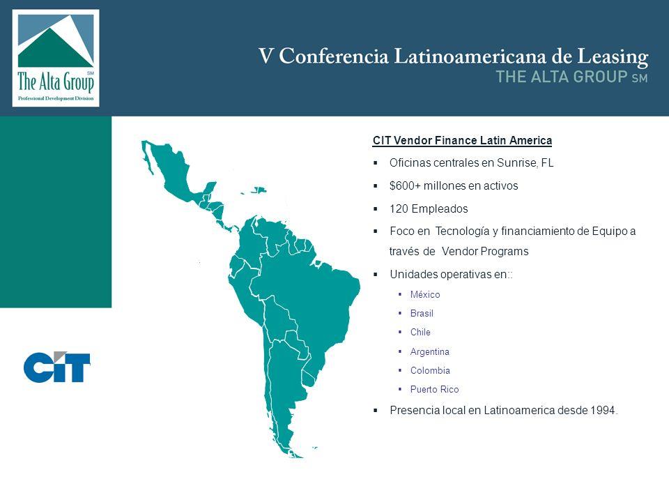 Insertar logo CIT Vendor Finance Latin America Oficinas centrales en Sunrise, FL $600+ millones en activos 120 Empleados Foco en Tecnología y financia