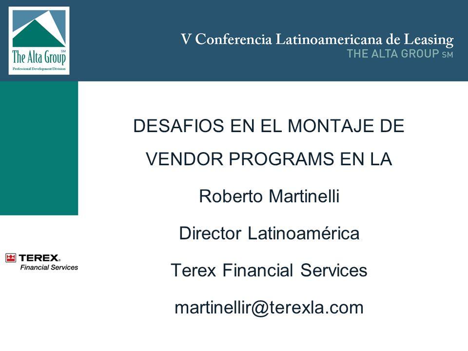 DESAFIOS EN EL MONTAJE DE VENDOR PROGRAMS EN LA Roberto Martinelli Director Latinoamérica Terex Financial Services martinellir@terexla.com