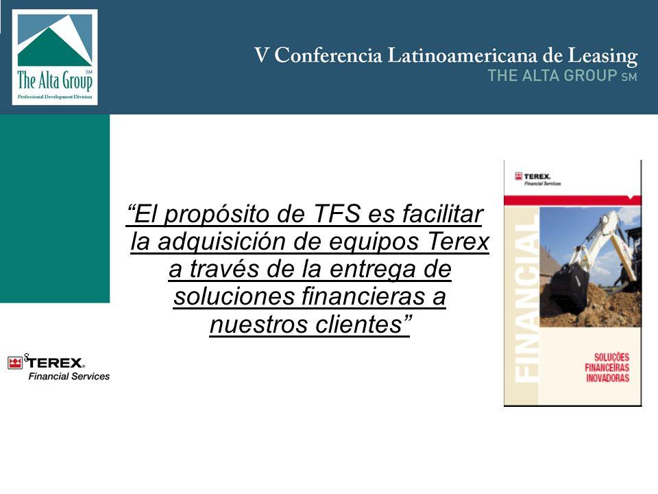 8 El propósito de TFS es facilitar la adquisición de equipos Terex a través de la entrega de soluciones financieras a nuestros clientes