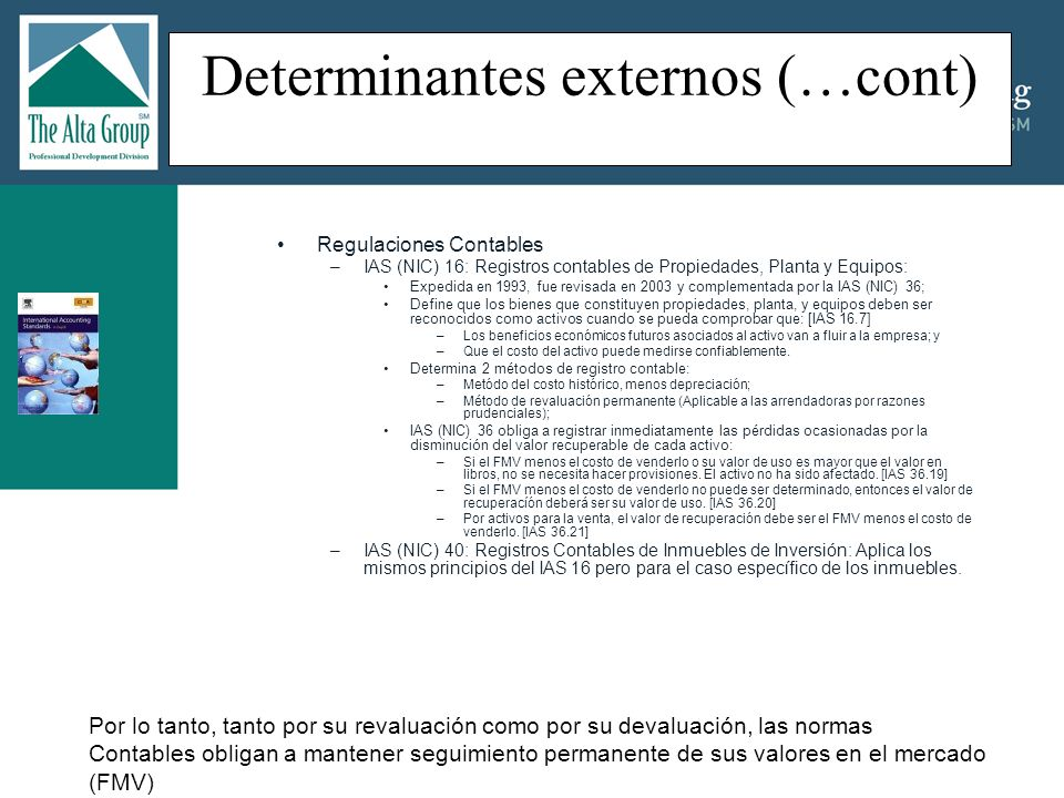 Determinantes externos (…cont) Regulaciones Contables: –Los IFRS (NIRF): El MOU de Norwalk de 2006 entre la FASB y el IASB; Adoptan los citados IAS (NIC), y Se deben armonizar con los FASB