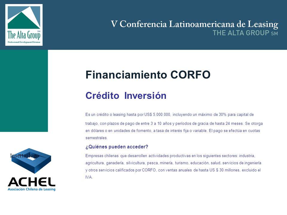 Insertar logo Financiamiento CORFO Crédito Inversión Es un crédito o leasing hasta por US$ 5.000.000, incluyendo un máximo de 30% para capital de trab