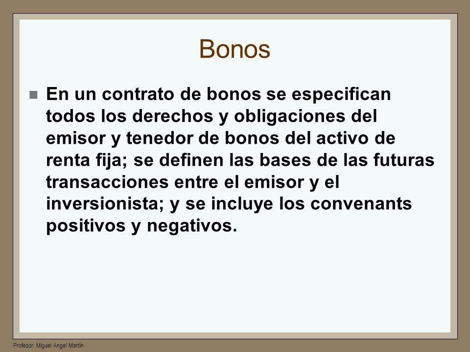 Profesor: Miguel Angel Martín Bonos En un contrato de bonos se especifican todos los derechos y obligaciones del emisor y tenedor de bonos del activo