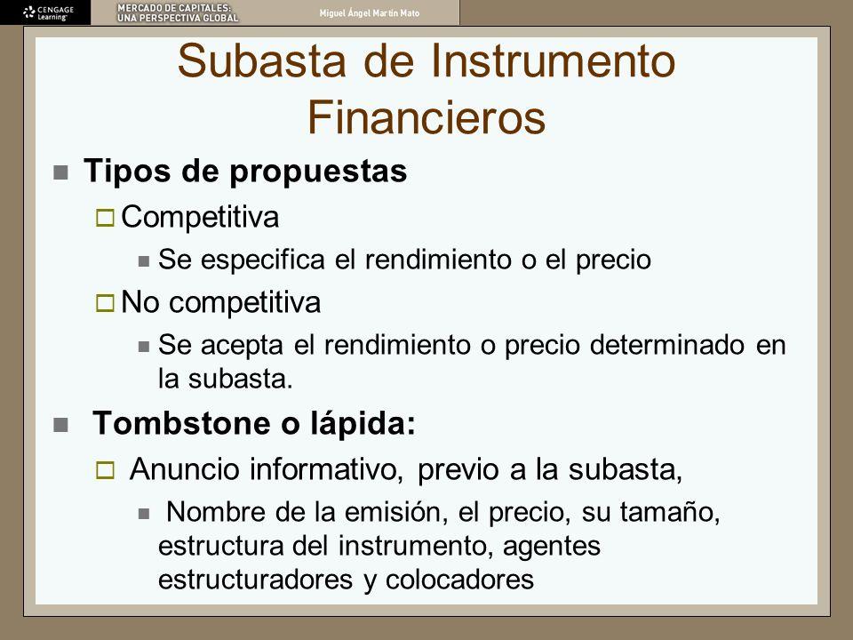 Subasta de Instrumento Financieros Tipos de propuestas Competitiva Se especifica el rendimiento o el precio No competitiva Se acepta el rendimiento o