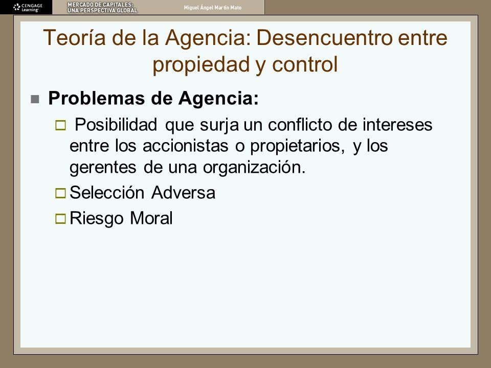 Teoría de la Agencia: Desencuentro entre propiedad y control Problemas de Agencia: Posibilidad que surja un conflicto de intereses entre los accionist