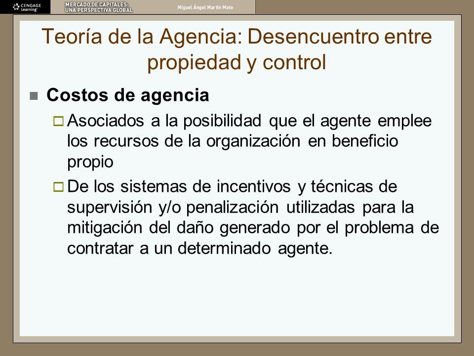 Teoría de la Agencia: Desencuentro entre propiedad y control Costos de agencia Asociados a la posibilidad que el agente emplee los recursos de la orga