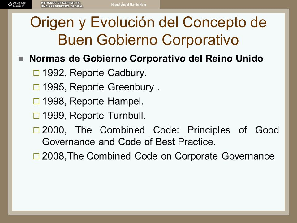 Origen y Evolución del Concepto de Buen Gobierno Corporativo Normas de Gobierno Corporativo del Reino Unido 1992, Reporte Cadbury. 1995, Reporte Green