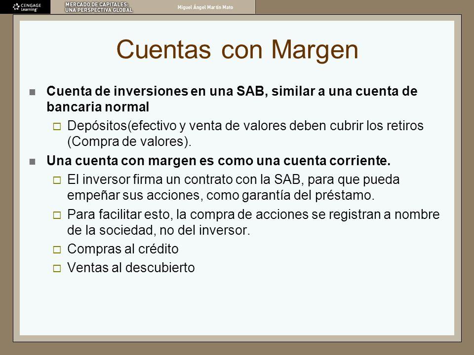 Cuentas con Margen Cuenta de inversiones en una SAB, similar a una cuenta de bancaria normal Depósitos(efectivo y venta de valores deben cubrir los re