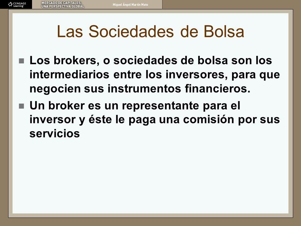 Las Sociedades de Bolsa Los brokers, o sociedades de bolsa son los intermediarios entre los inversores, para que negocien sus instrumentos financieros