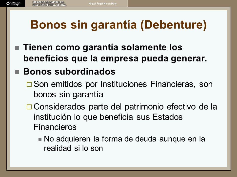 Bonos sin garantía (Debenture) Tienen como garantía solamente los beneficios que la empresa pueda generar. Bonos subordinados Son emitidos por Institu