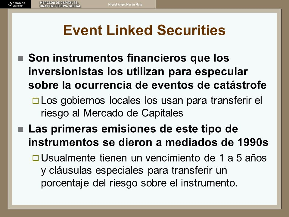 Event Linked Securities Son instrumentos financieros que los inversionistas los utilizan para especular sobre la ocurrencia de eventos de catástrofe L