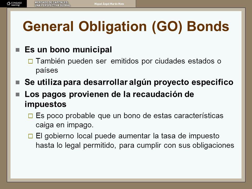 General Obligation (GO) Bonds Es un bono municipal También pueden ser emitidos por ciudades estados o países Se utiliza para desarrollar algún proyect