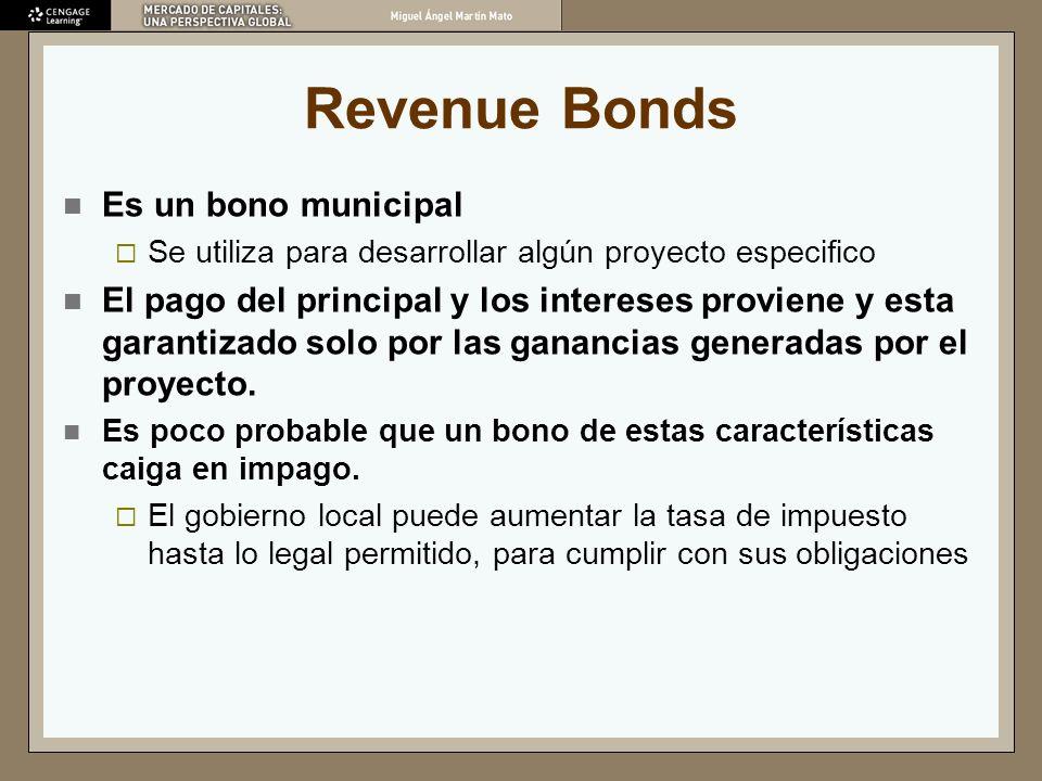 Revenue Bonds Es un bono municipal Se utiliza para desarrollar algún proyecto especifico El pago del principal y los intereses proviene y esta garanti