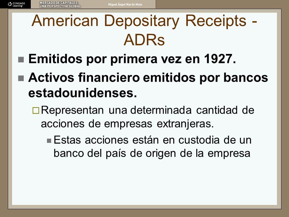 American Depositary Receipts - ADRs Emitidos por primera vez en 1927. Activos financiero emitidos por bancos estadounidenses. Representan una determin
