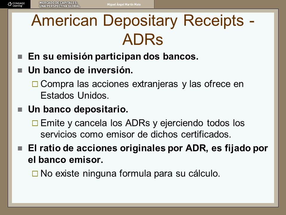 American Depositary Receipts - ADRs En su emisión participan dos bancos. Un banco de inversión. Compra las acciones extranjeras y las ofrece en Estado