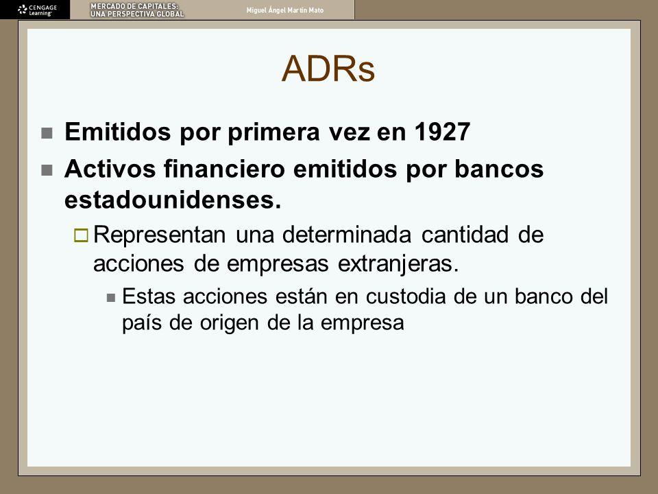 ADRs Emitidos por primera vez en 1927 Activos financiero emitidos por bancos estadounidenses. Representan una determinada cantidad de acciones de empr