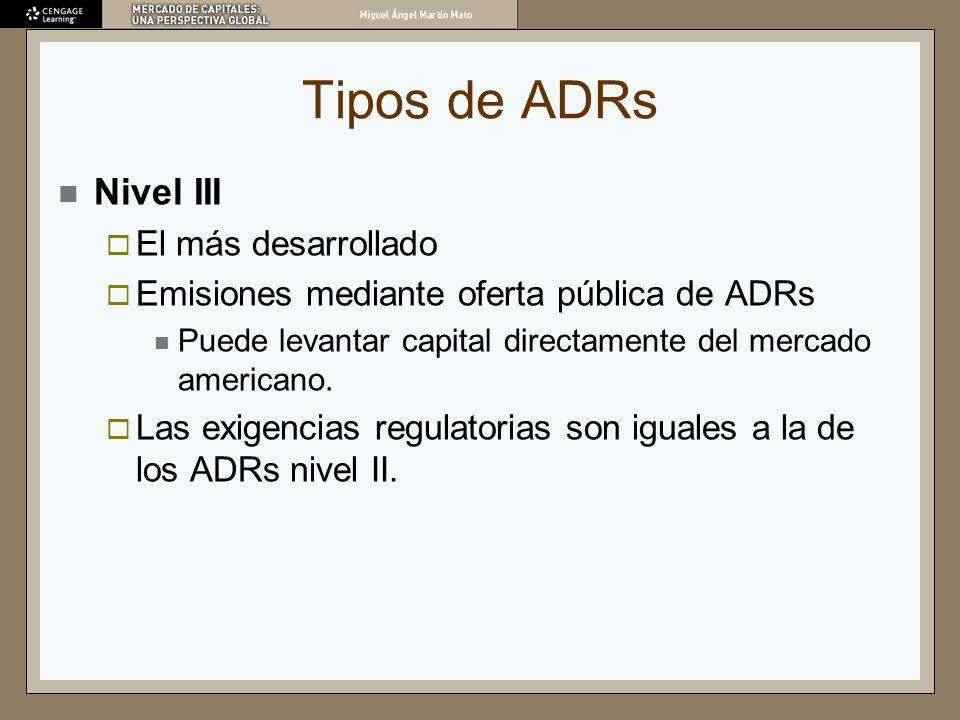 Tipos de ADRs Nivel III El más desarrollado Emisiones mediante oferta pública de ADRs Puede levantar capital directamente del mercado americano. Las e