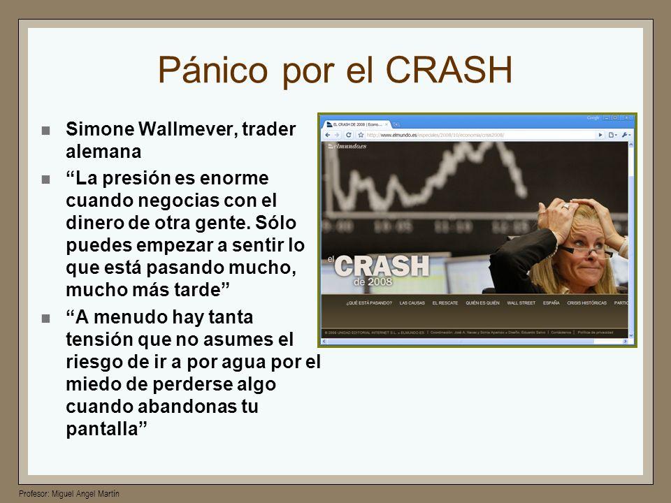 Profesor: Miguel Angel Martín Pánico por el CRASH Simone Wallmever, trader alemana La presión es enorme cuando negocias con el dinero de otra gente. S