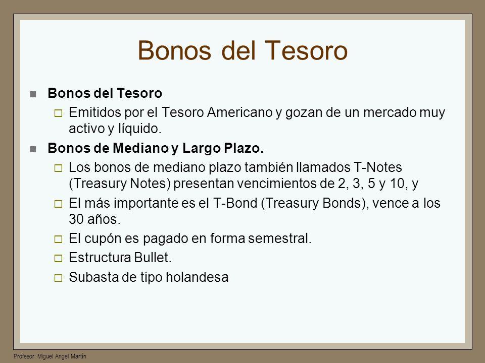 Profesor: Miguel Angel Martín Bonos del Tesoro Emitidos por el Tesoro Americano y gozan de un mercado muy activo y líquido. Bonos de Mediano y Largo P