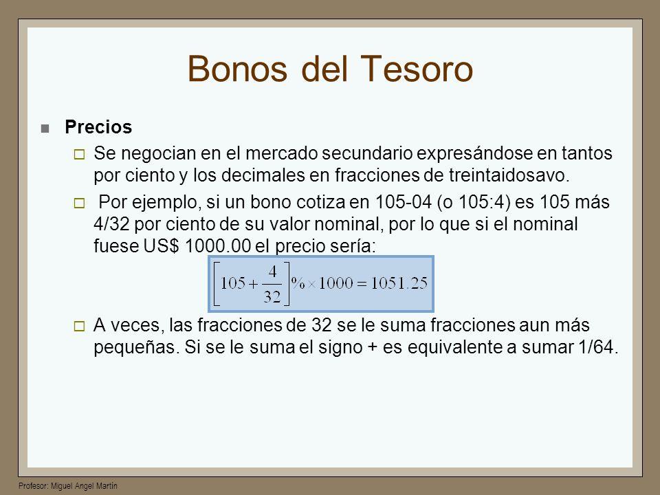 Profesor: Miguel Angel Martín Bonos del Tesoro Precios Se negocian en el mercado secundario expresándose en tantos por ciento y los decimales en fracc