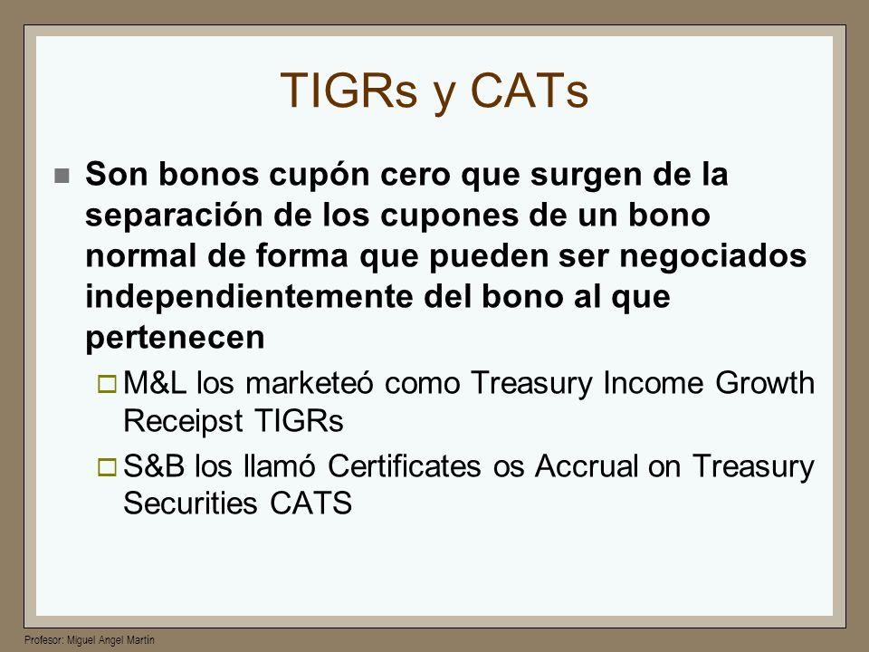 Profesor: Miguel Angel Martín TIGRs y CATs Son bonos cupón cero que surgen de la separación de los cupones de un bono normal de forma que pueden ser n