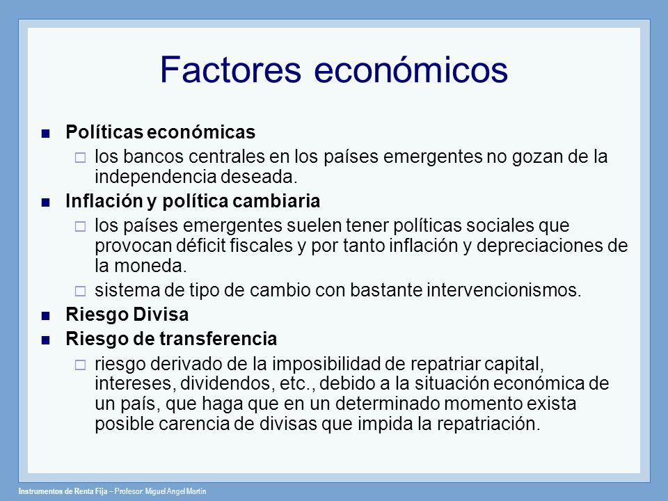 Instrumentos de Renta Fija – Profesor: Miguel Angel Martín Factores económicos Políticas económicas los bancos centrales en los países emergentes no g