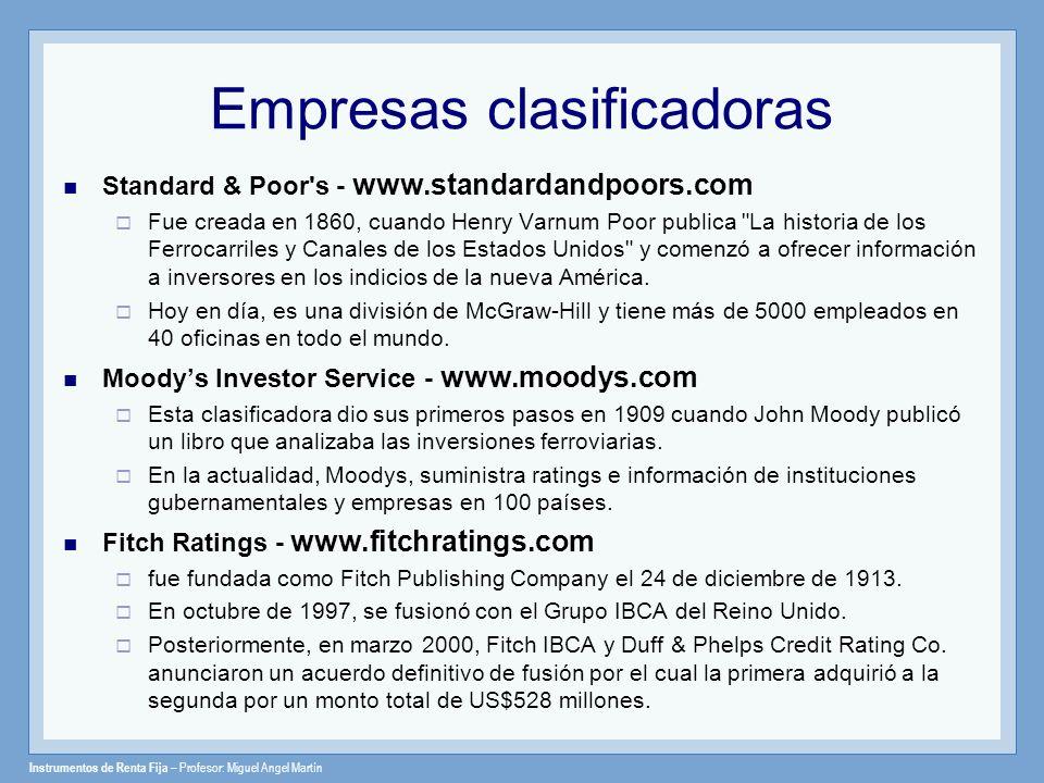 Instrumentos de Renta Fija – Profesor: Miguel Angel Martín Empresas clasificadoras Standard & Poor's - www.standardandpoors.com Fue creada en 1860, cu