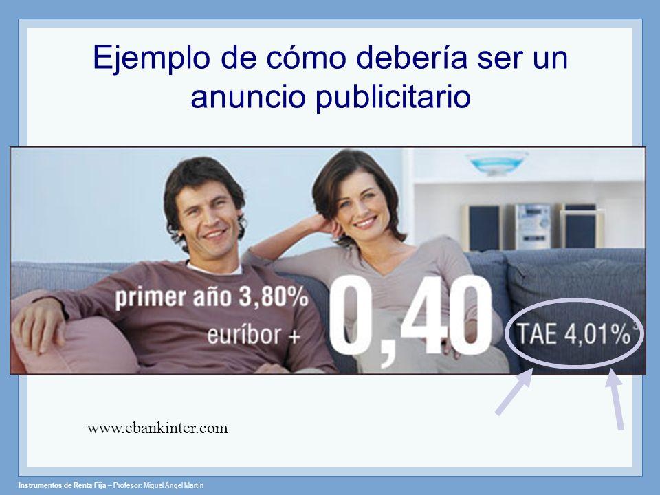Instrumentos de Renta Fija – Profesor: Miguel Angel Martín Ejemplo de cómo debería ser un anuncio publicitario www.ebankinter.com