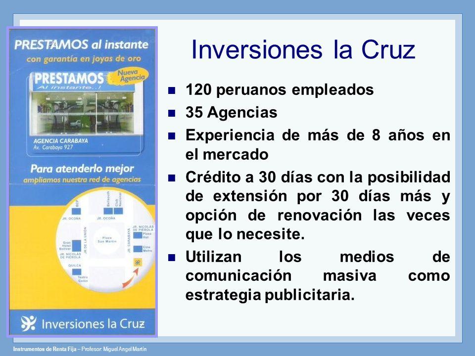 Instrumentos de Renta Fija – Profesor: Miguel Angel Martín Inversiones la Cruz 120 peruanos empleados 35 Agencias Experiencia de más de 8 años en el m