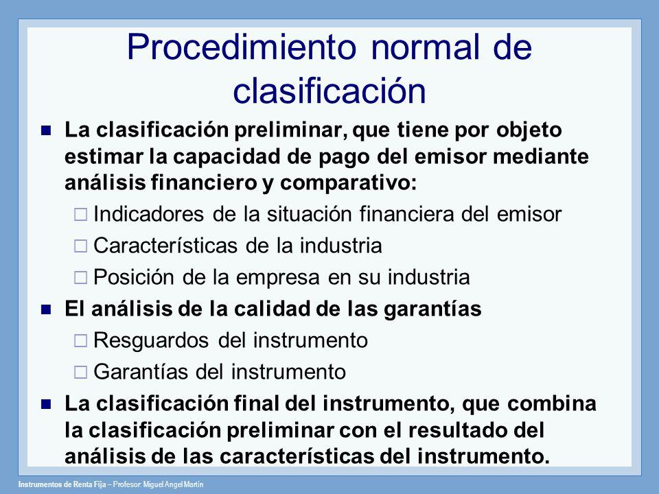 Instrumentos de Renta Fija – Profesor: Miguel Angel Martín Procedimiento normal de clasificación La clasificación preliminar, que tiene por objeto est