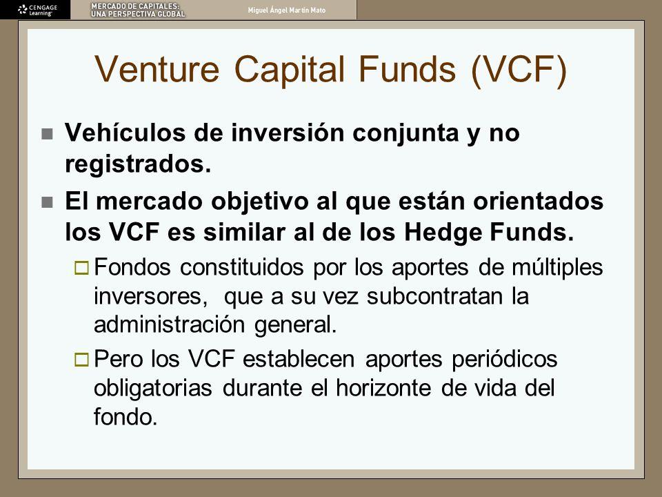 Venture Capital Funds (VCF) Vehículos de inversión conjunta y no registrados. El mercado objetivo al que están orientados los VCF es similar al de los