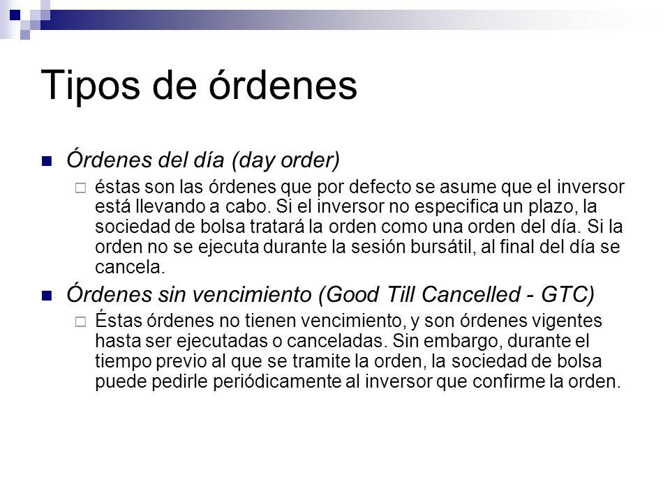 Tipos de órdenes Órdenes del día (day order) éstas son las órdenes que por defecto se asume que el inversor está llevando a cabo. Si el inversor no es