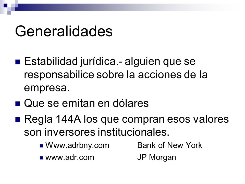 Generalidades Estabilidad jurídica.- alguien que se responsabilice sobre la acciones de la empresa. Que se emitan en dólares Regla 144A los que compra