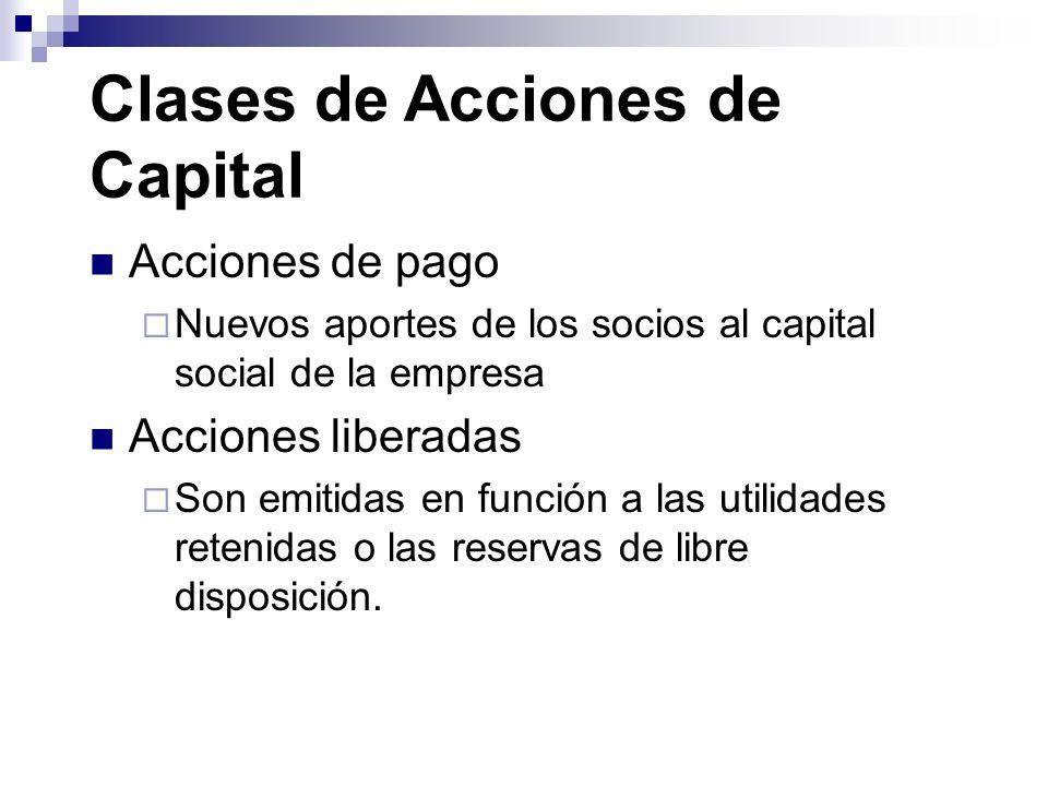 Clases de Acciones de Capital Acciones de pago Nuevos aportes de los socios al capital social de la empresa Acciones liberadas Son emitidas en función