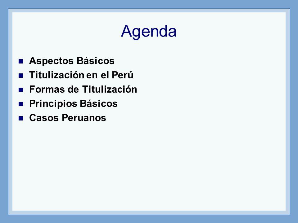 Agenda Aspectos Básicos Titulización en el Perú Formas de Titulización Principios Básicos Casos Peruanos