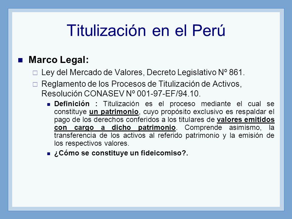 Titulización en el Perú Marco Legal: Ley del Mercado de Valores, Decreto Legislativo Nº 861. Reglamento de los Procesos de Titulización de Activos, Re