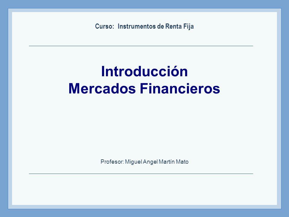 Instrumentos de Renta Fija – Profesor: Miguel Angel Martín Intermediarios Agente Superavitario Bolsas Agente Deficitario Mercados de intermediación indirecta