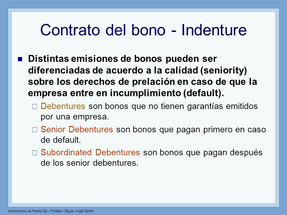 Instrumentos de Renta Fija – Profesor: Miguel Angel Martín Contrato del bono - Indenture Distintas emisiones de bonos pueden ser diferenciadas de acue