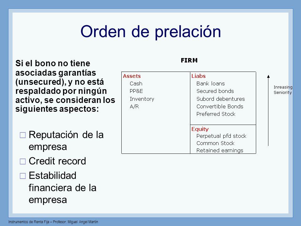 Instrumentos de Renta Fija – Profesor: Miguel Angel Martín Orden de prelación Si el bono no tiene asociadas garantías (unsecured), y no está respaldad