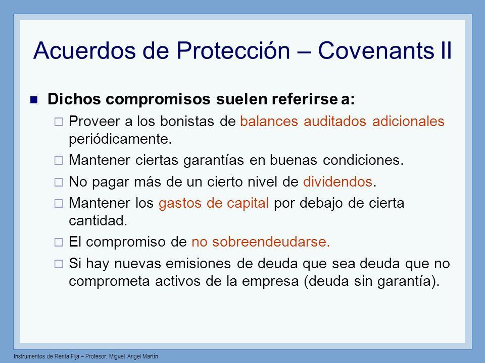 Instrumentos de Renta Fija – Profesor: Miguel Angel Martín Acuerdos de Protección – Covenants II Dichos compromisos suelen referirse a: Proveer a los