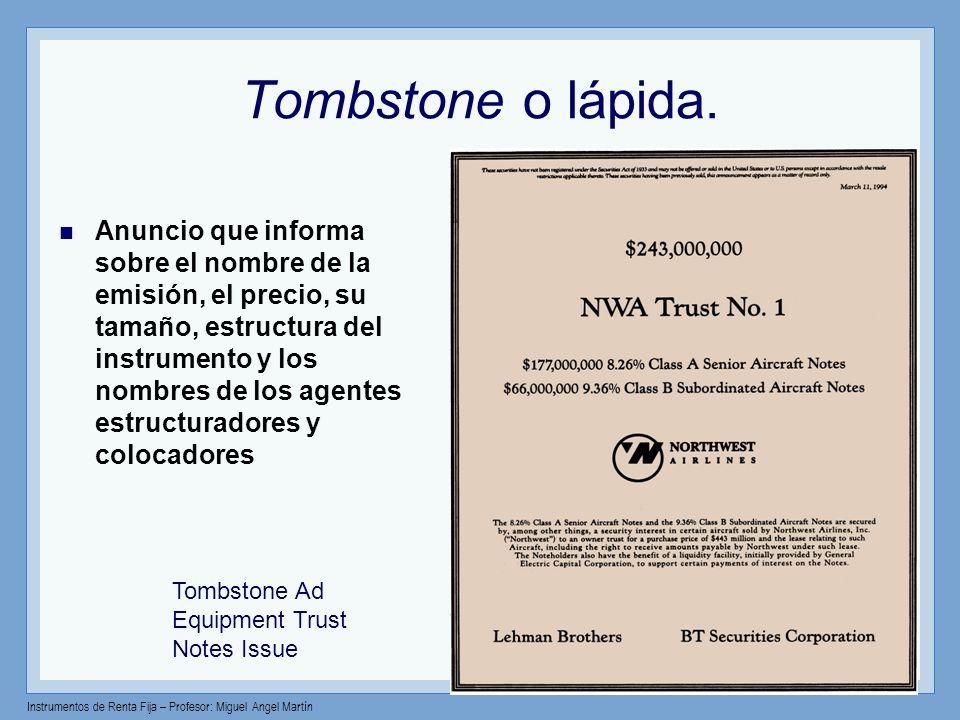 Instrumentos de Renta Fija – Profesor: Miguel Angel Martín Tombstone o lápida. Anuncio que informa sobre el nombre de la emisión, el precio, su tamaño
