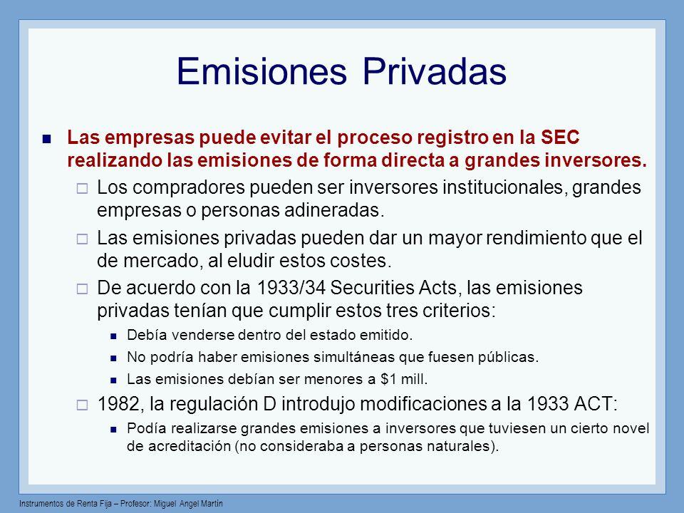 Instrumentos de Renta Fija – Profesor: Miguel Angel Martín Emisiones Privadas Las empresas puede evitar el proceso registro en la SEC realizando las e