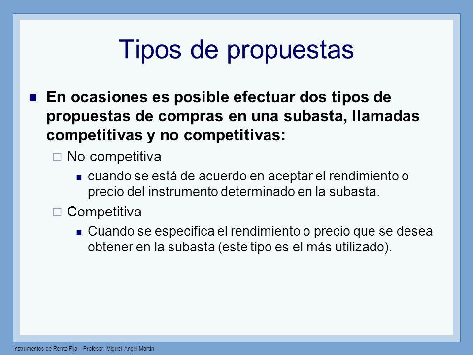 Instrumentos de Renta Fija – Profesor: Miguel Angel Martín Tipos de propuestas En ocasiones es posible efectuar dos tipos de propuestas de compras en