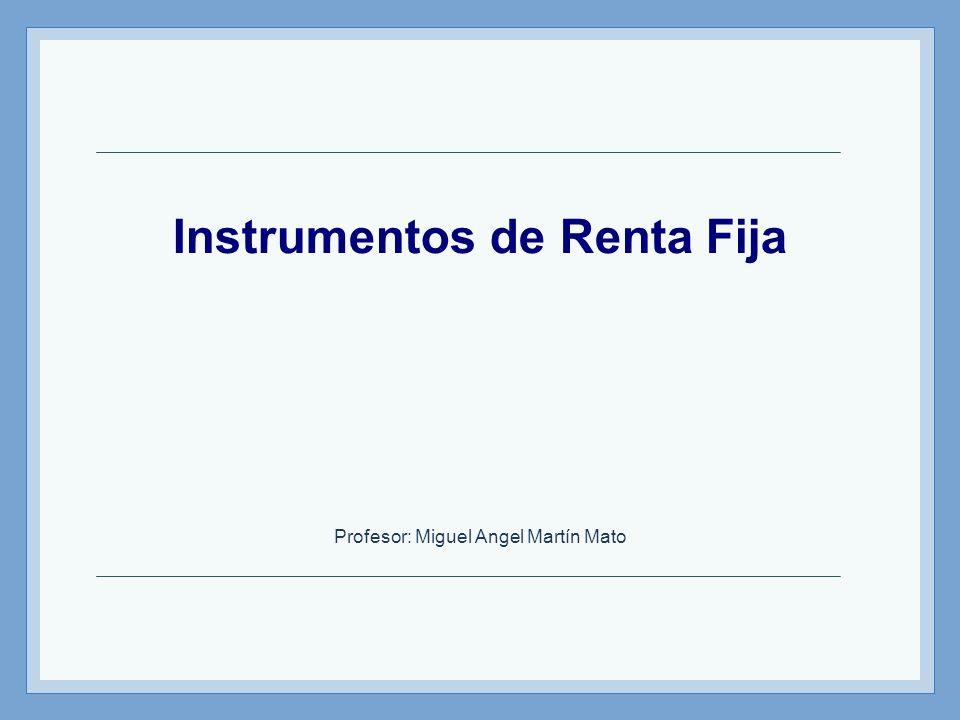 Instrumentos de Renta Fija Profesor: Miguel Angel Martín Mato