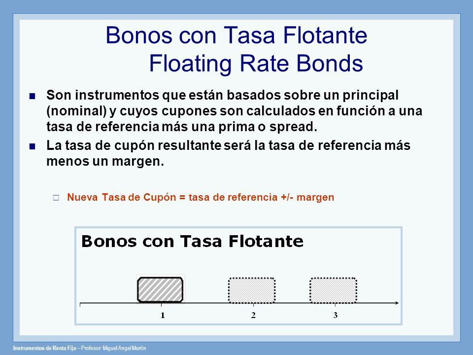 Instrumentos de Renta Fija – Profesor: Miguel Angel Martín Bonos con Tasa Flotante Floating Rate Bonds Son instrumentos que están basados sobre un pri